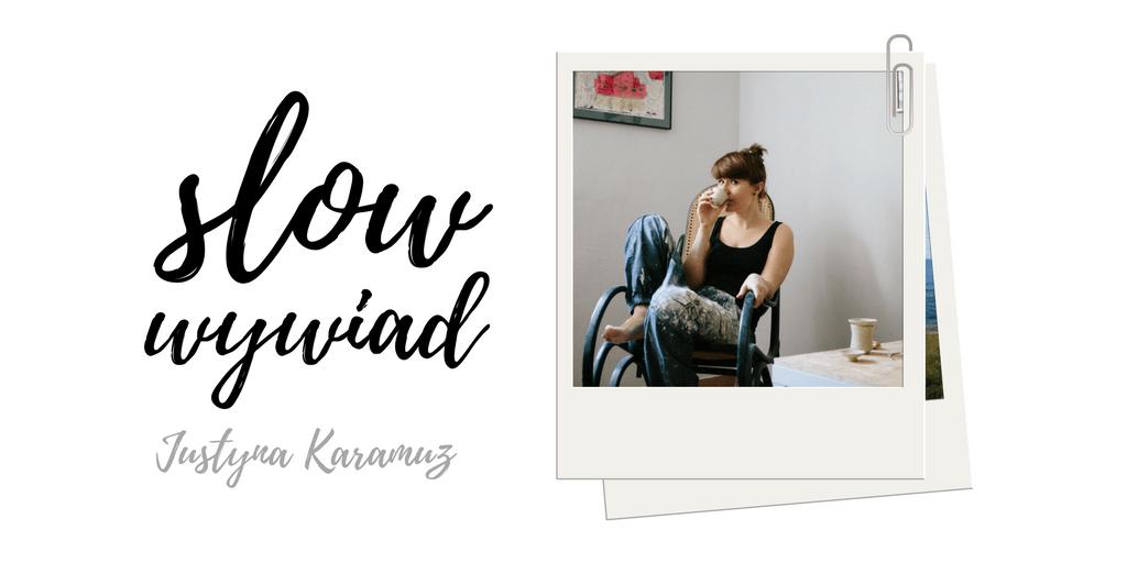 SLOW WYWIAD: Justyna Karamuz