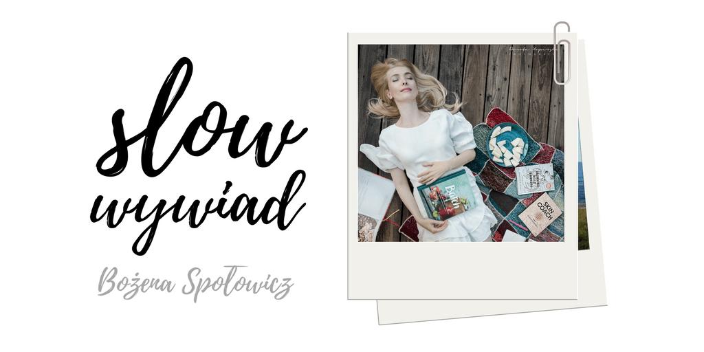 SLOW WYWIAD: Bożena Społowicz